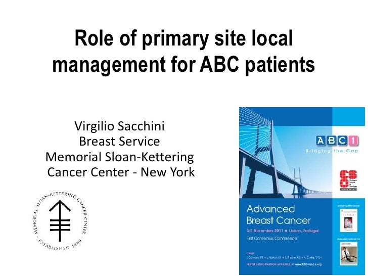 Role of primary site local management for ABC patients    Virgilio Sacchini     Breast ServiceMemorial Sloan-KetteringCanc...