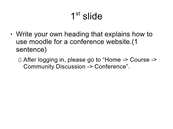st                       1 slide●   Write your own heading that explains how to    use moodle for a conference website.(1 ...