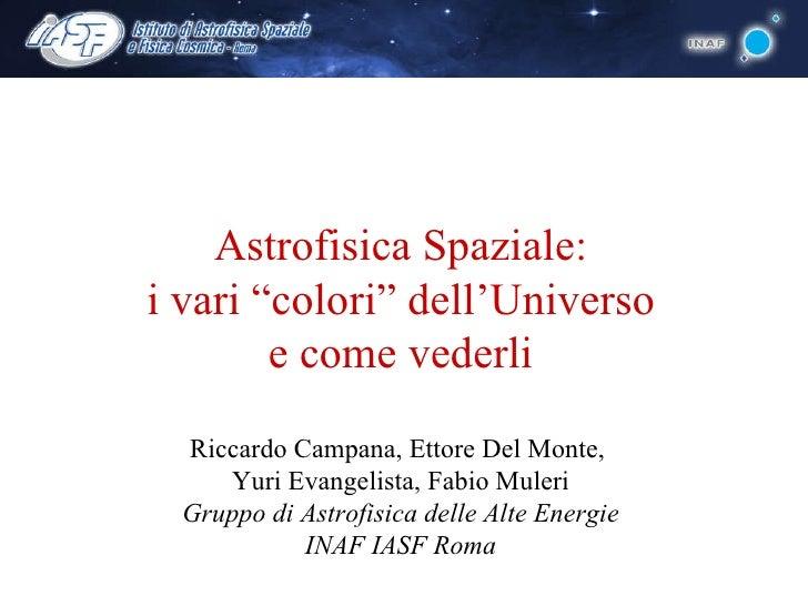 """Astrofisica Spaziale: i vari """"colori"""" dell'Universo e come vederli Riccardo Campana, Ettore Del Monte,  Yuri Evangelista, ..."""