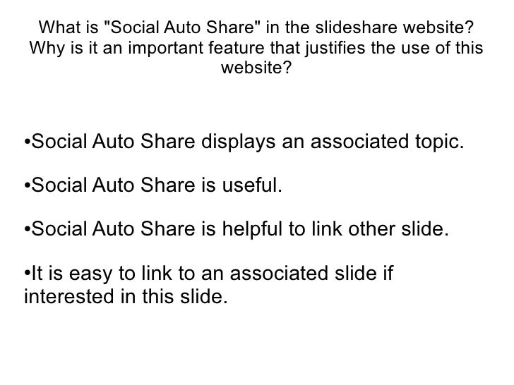 "What is ""Social Auto Share"" in the slideshare website?Why is it an important feature that justifies the use of this       ..."