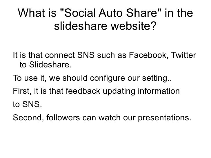 """What is """"Social Auto Share"""" in the slideshare website? <ul><li>It is that connect SNS such as Facebook, Twitter ..."""