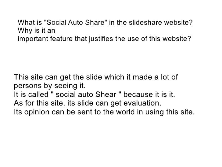 "What is ""Social Auto Share"" in the slideshare website? Why is it an important feature that justifies the use of this websi..."
