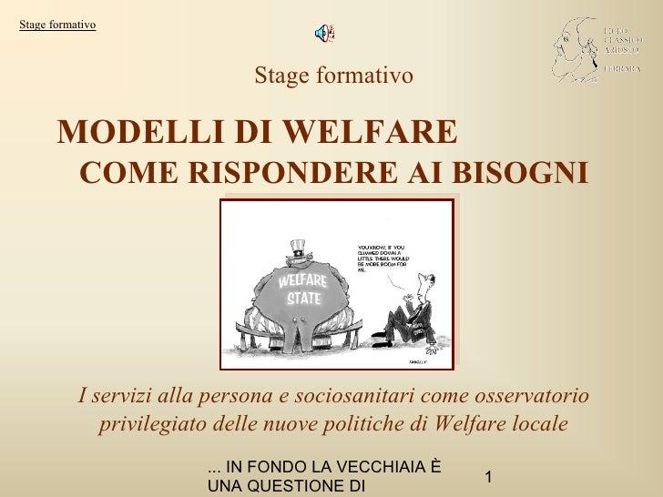 Stage formativo MODELLI DI WELFARE   COME RISPONDERE AI BISOGNI I servizi alla persona e sociosanitari come osservatorio p...