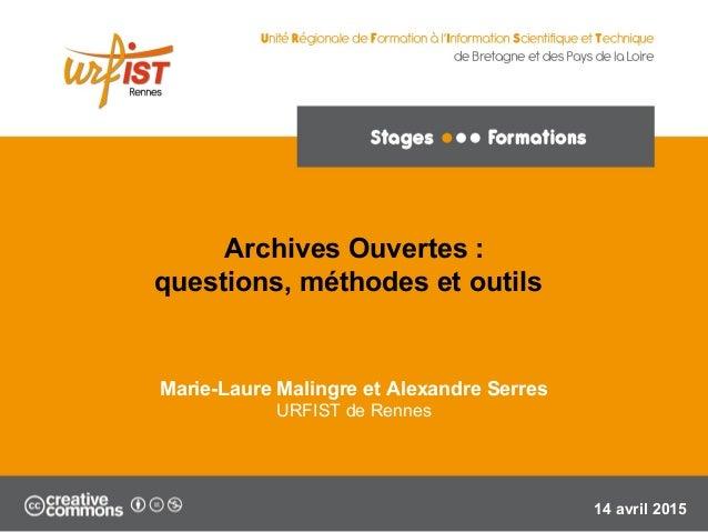 1 Marie-Laure Malingre et Alexandre Serres URFIST de Rennes 14 avril 2015 Archives Ouvertes : questions, méthodes et outils