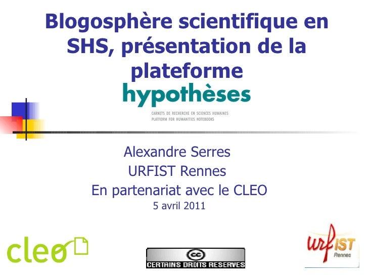 Blogosphère scientifique en SHS, présentation de la plateforme Hypothèses   Alexandre Serres (URFIST Rennes) En partenaria...