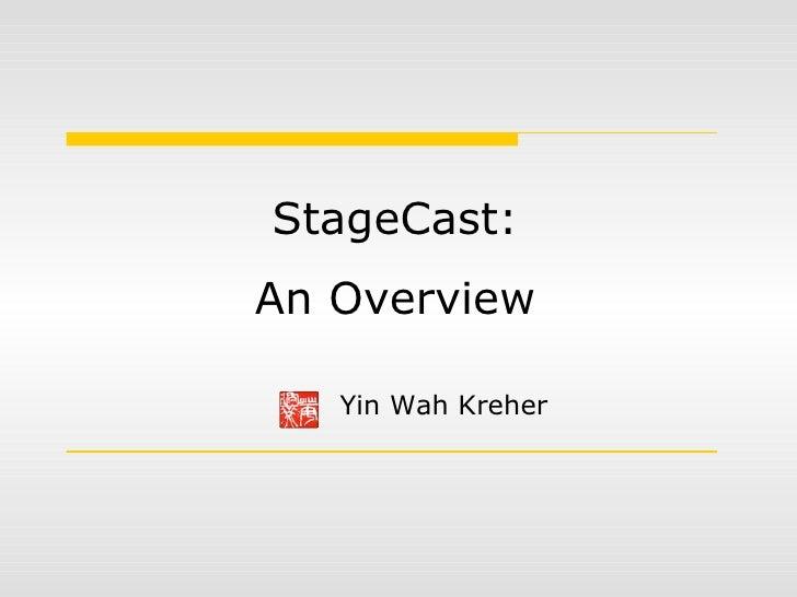 StageCast: An Overview Yin Wah Kreher