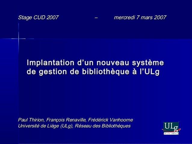 Implantation d'un nouveau systèmeImplantation d'un nouveau systèmede gestion de bibliothèque à l'ULgde gestion de biblioth...