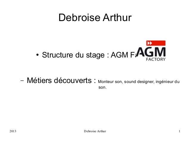 Debroise Arthur  ●  –  Structure du stage : AGM Factory  Métiers découverts : Monteur son, sound designer, ingénieur du so...