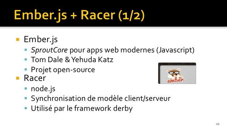    Ember.js     SproutCore pour apps web modernes (Javascript)     Tom Dale & Yehuda Katz     Projet open-source   Ra...