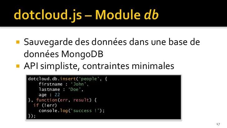  Sauvegarde des données dans une base de  données MongoDB API simpliste, contraintes minimales    dotcloud.db.insert('pe...