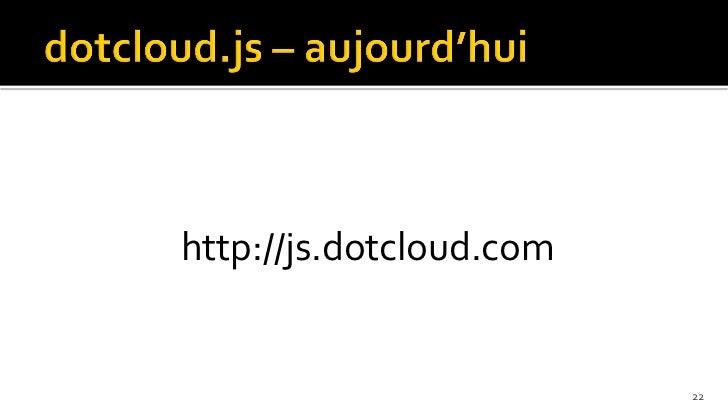 http://js.dotcloud.com                         22