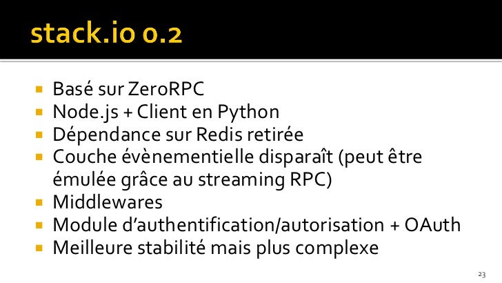  Basé sur ZeroRPC Node.js + Client en Python Dépendance sur Redis retirée Couche évènementielle disparaît (peut être  ...