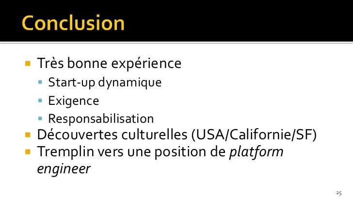   Très bonne expérience     Start-up dynamique     Exigence     Responsabilisation   Découvertes culturelles (USA/Ca...