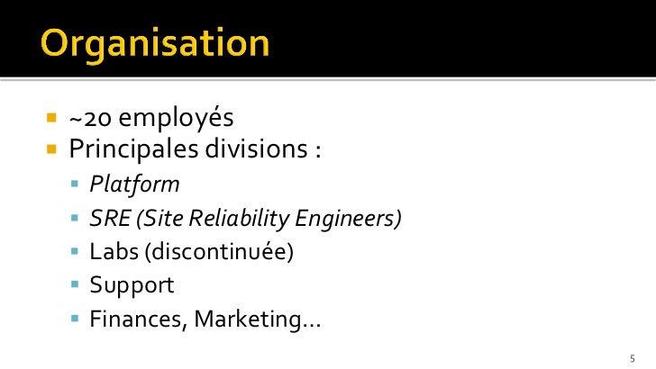    ~20 employés   Principales divisions :       Platform       SRE (Site Reliability Engineers)       Labs (discontin...