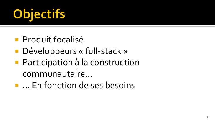  Produit focalisé Développeurs « full-stack » Participation à la construction  communautaire… … En fonction de ses bes...