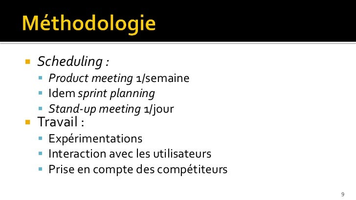    Scheduling :     Product meeting 1/semaine     Idem sprint planning     Stand-up meeting 1/jour   Travail :     E...