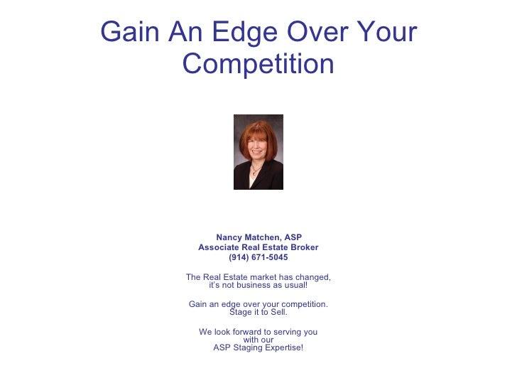Gain An Edge Over Your       Competition                Nancy Matchen, ASP         Associate Real Estate Broker           ...