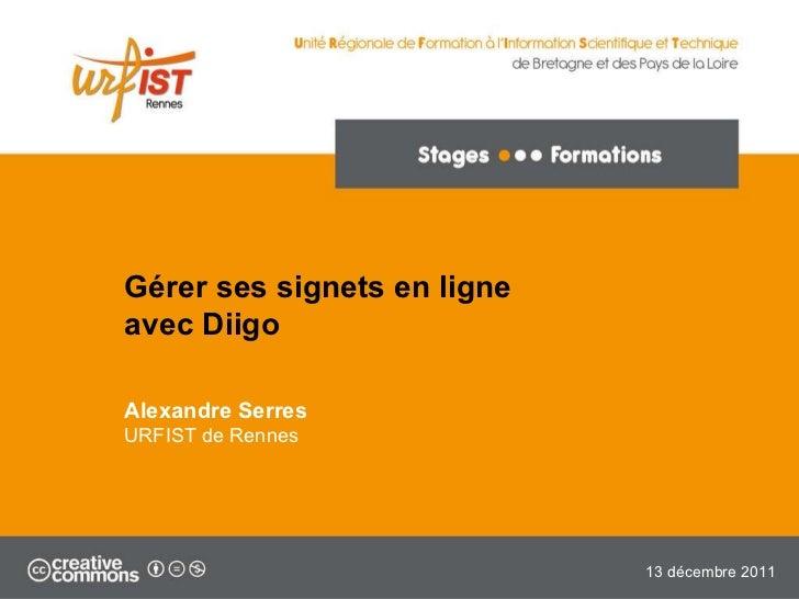 Gérer ses signets en ligne avec Diigo Alexandre Serres URFIST de Rennes 13 décembre 2011