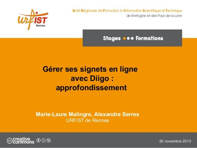 Gérer ses signets en ligne avec Diigo : approfondissement  Marie-Laure Malingre, Alexandre Serres URFIST de Rennes  20 nov...