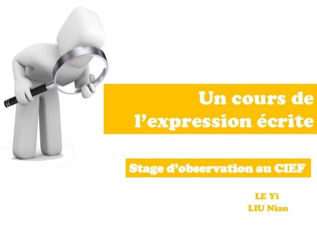 Un cours de l'expression écrite Stage d'observation au CIEF LE Yi LIU Nian