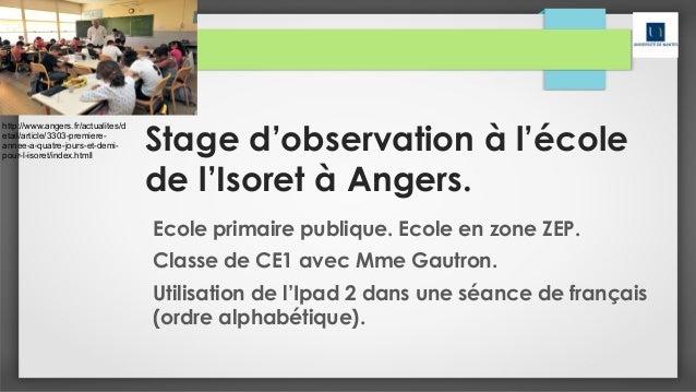 Stage d'observation à l'école  de l'Isoret à Angers.  Ecole primaire publique. Ecole en zone ZEP.  Classe de CE1 avec Mme ...