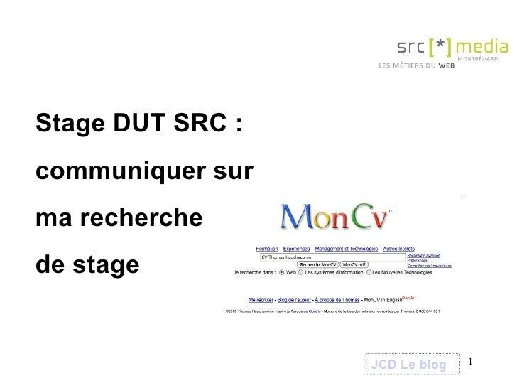 Stage DUT SRC :  communiquer sur  ma recherche de stage  JCD Le blog