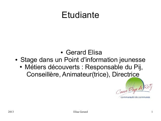 Etudiante  Gerard Elisa Stage dans un Point d'information jeunesse ● Métiers découverts : Responsable du Pij, Conseillère,...