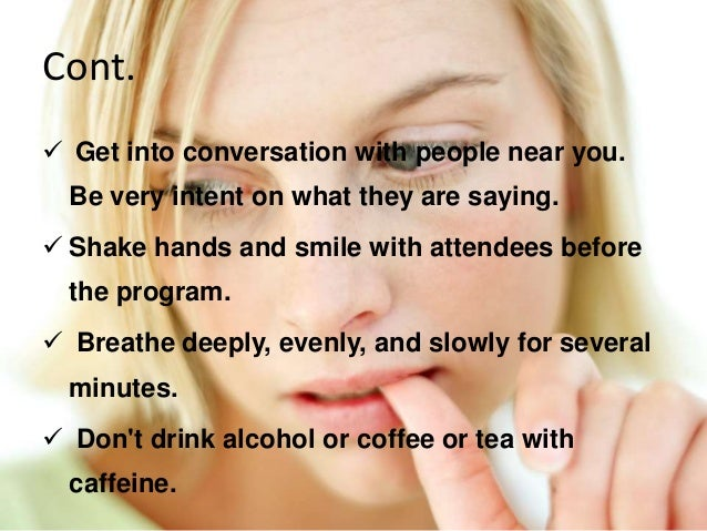 Cont.  Get into conversation with people near you. Be very intent on what they are saying.  Shake hands and smile with a...