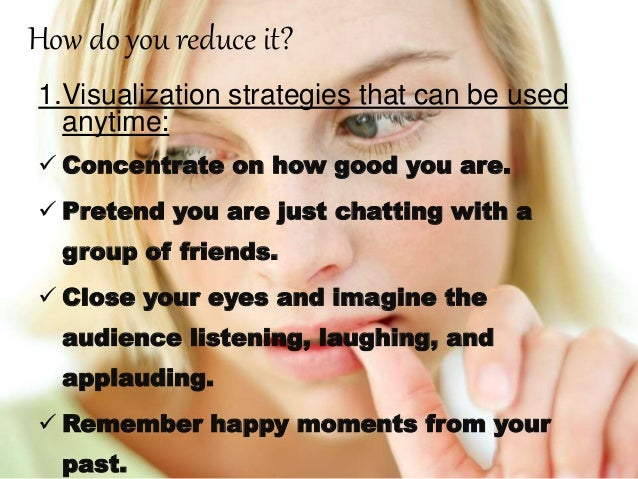 How do you reduce it? 1.Visualization strategies that can be used anytime:  Concentrate on how good you are.  Pretend yo...
