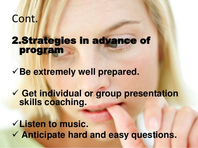 Cont. 2.Strategies in advance of program Be extremely well prepared.  Get individual or group presentation skills coachi...