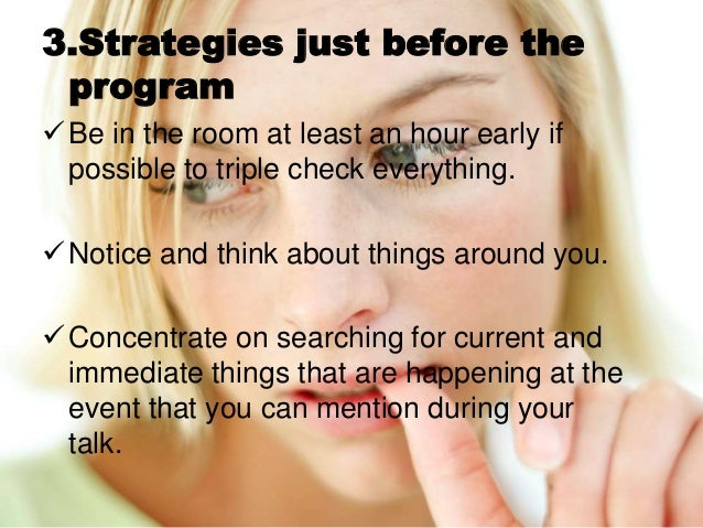 3.Strategies just before the program Be in the room at least an hour early if possible to triple check everything. Notic...