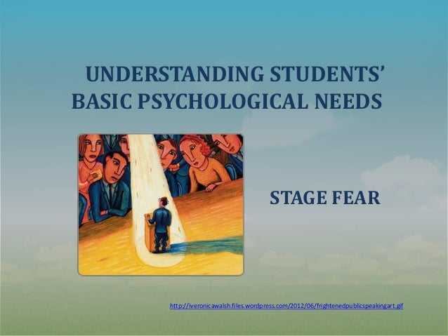 UNDERSTANDING STUDENTS' BASIC PSYCHOLOGICAL NEEDS STAGE FEAR http://iveronicawalsh.files.wordpress.com/2012/06/frightenedp...