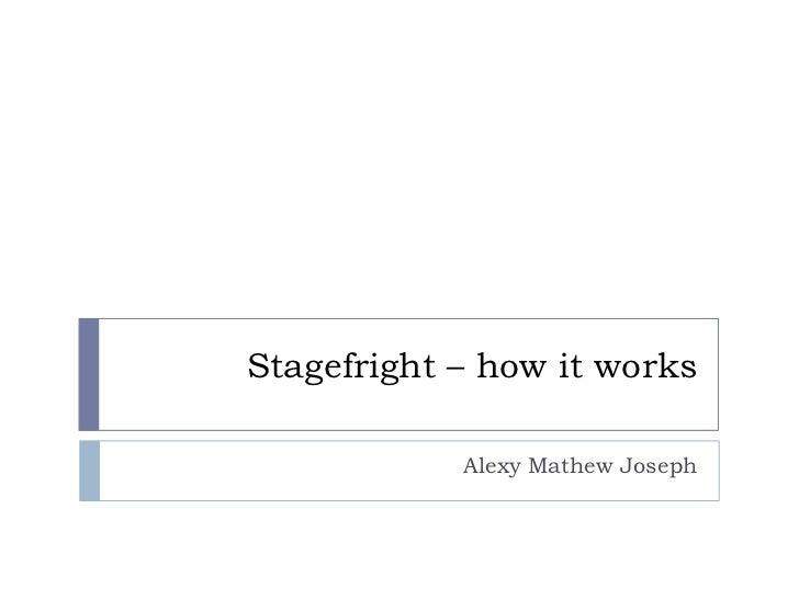 Stagefright – how it works            Alexy Mathew Joseph