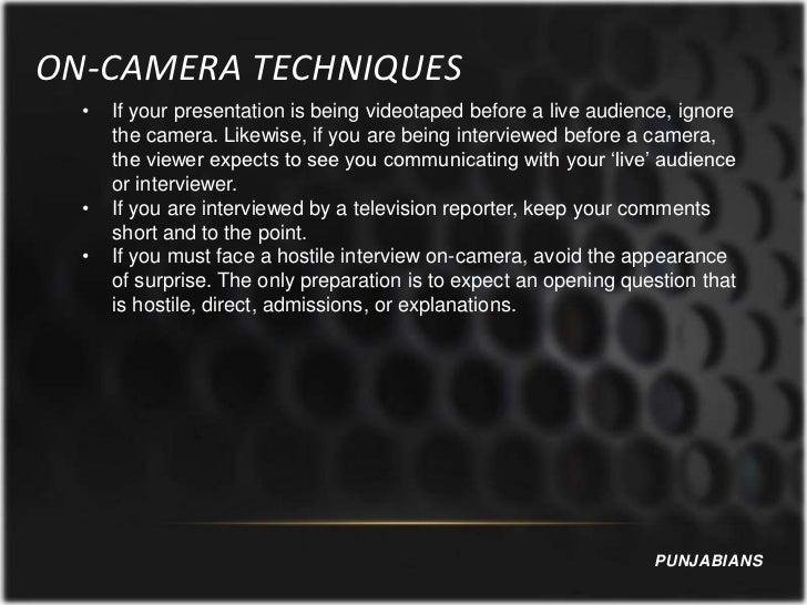 ON-CAMERA TECHNIQUES  •   If your presentation is being videotaped before a live audience, ignore      the camera. Likewis...