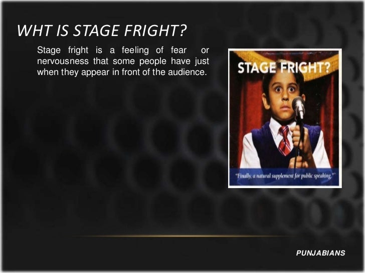 WHT IS STAGE FRIGHT?  Stage fright is a feeling of fear       or  nervousness that some people have just  when they appear...