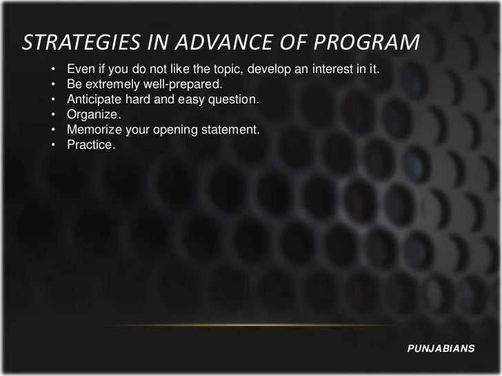 STRATEGIES IN ADVANCE OF PROGRAM  •   Even if you do not like the topic, develop an interest in it.  •   Be extremely well...