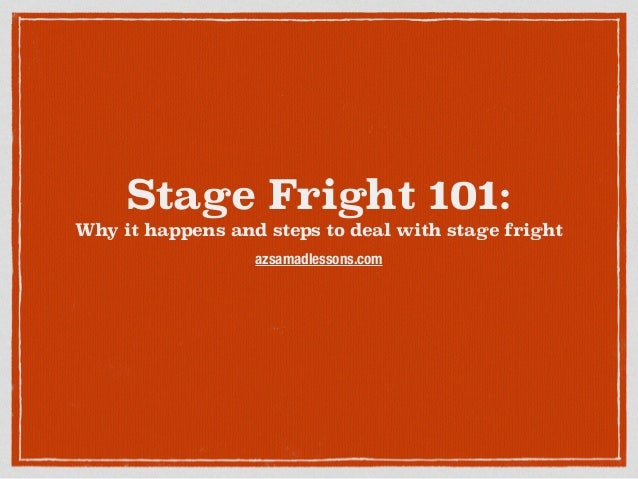 Stage Fright 101: Why it happens and steps to deal with stage fright azsamadlessons.com