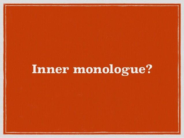 Inner monologue?