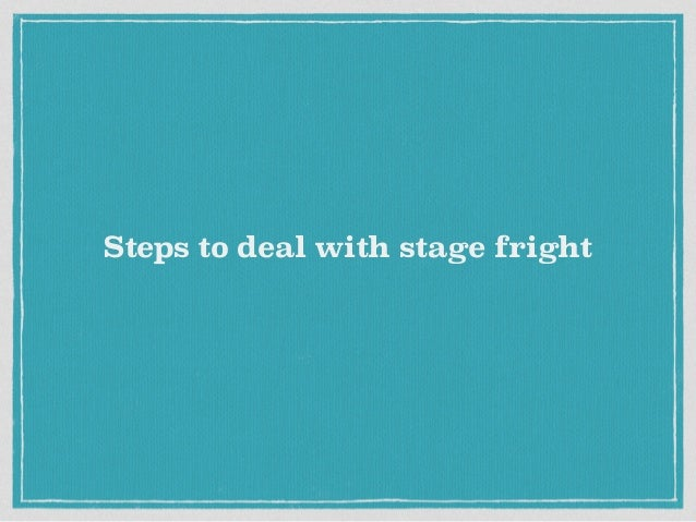 Steps to deal with stage fright