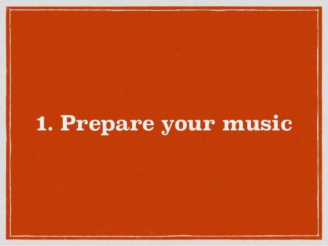 1. Prepare your music