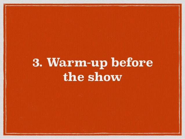 3. Warm-up before the show