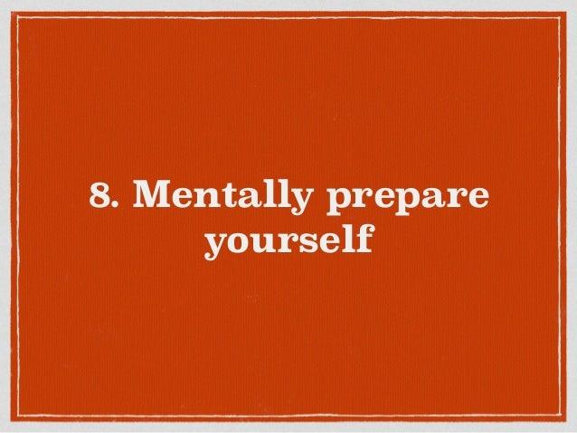 8. Mentally prepare yourself
