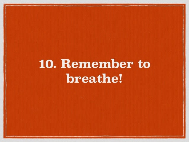 10. Remember to breathe!