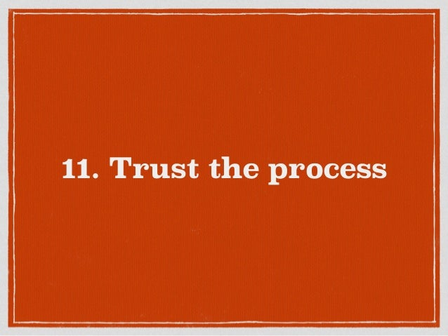 11. Trust the process