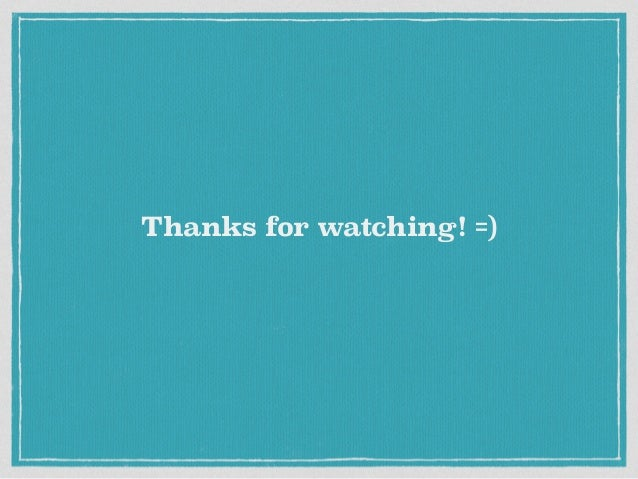 Thanks for watching! =)