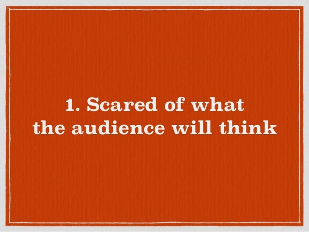 1. Scared of what the audience will think