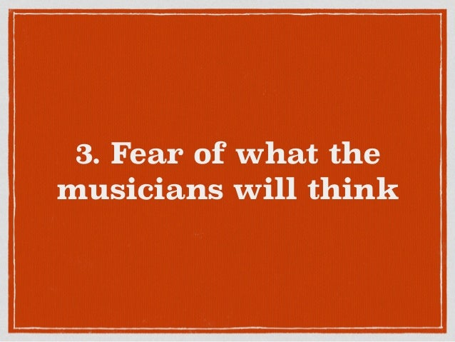 3. Fear of what the musicians will think