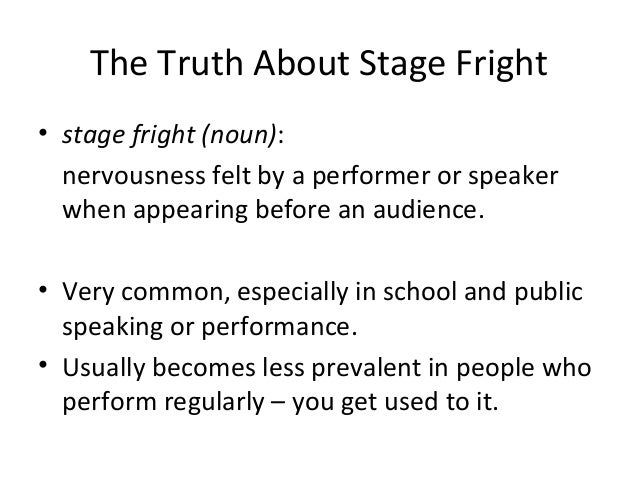 essay stage fright X-no-archive: yes i'm trying to explain to someone the experience of stage fright i believe understanding how it manifests as several discernible symptoms helps one deal with it.