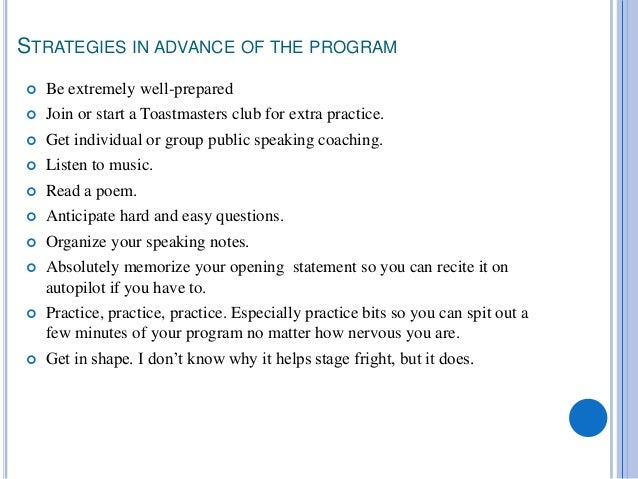 STRATEGIES IN ADVANCE OF THE PROGRAM  Be extremely well-prepared  Join or start a Toastmasters club for extra practice. ...