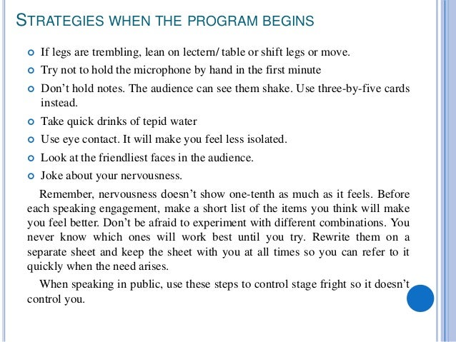 STRATEGIES WHEN THE PROGRAM BEGINS  If legs are trembling, lean on lectern/ table or shift legs or move.  Try not to hol...